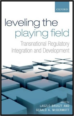 Leveling the Playing field: Transnational Regulatory Integration and Development, edited by Laszlo Bruszt and Gerald A. McDermott